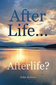 After Life ... Afterlife? by John Symons