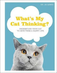 What's My Cat Thinking?: Understand Your Cat to Give Them a Happy Life by Jo Lewis (Hardback)