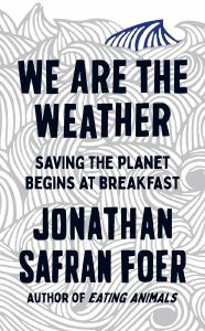 We are the Weather by Jonathan Safran Foer - Signed Edition