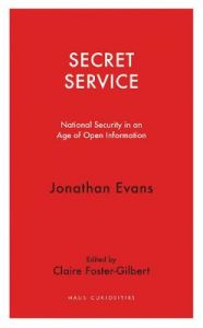 Secret Service - National Security in an Age of Open Information by Jonathan Evans