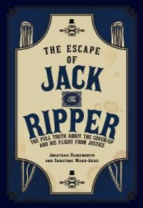 The Escape of Jack the Ripper: The Full Truth About the Cover-up and His Flight  by Jonathan Hainsworth (Hardback)