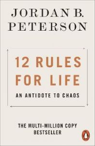12 Rules for Life. An Antidote to Chaos by Jordan B. Peterson