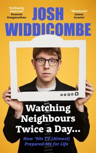 Watching Neighbours Twice a Day by Josh Widdicombe - Signed Edition