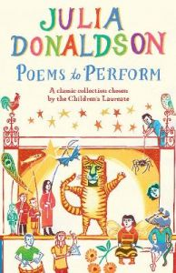 Poems to Perform: A Classic Collection Chosen by the Children's Laureate by Julia Donaldson