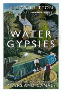 Water Gypsies: A History of Life on Britain's Rivers and Canals by Julian Dutton
