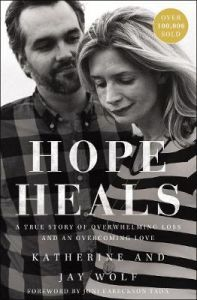 Hope Heals: A True Story of Overwhelming Loss and an Overcoming Love by Katherine Wolf