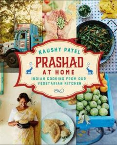 Prashad At Home: Everyday Indian Cooking from our Vegetarian Kitchen by Kaushy Patel (Hardback)