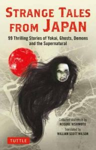 Strange Tales from Japan: 99 Chilling Stories of Yokai, Ghosts, Demons and the Supernatural by Keisuke Nishimoto