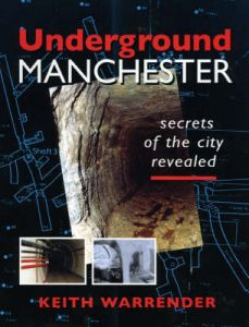 Underground Manchester: Secrets of the City Revealed by Keith Warrender