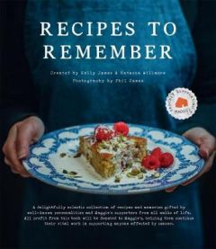 Recipes to Remember: Maggie's cancer charity cookbook - a collection of recipes and memories gifted by well-known personalities and supporters from all walks of life. by Kelly James Natasha Willmore (Hardback)