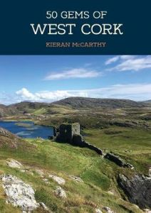 50 Gems of West Cork: The History & Heritage of the Most Iconic Places by Kieran McCarthy
