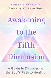 Awakening to the Fifth Dimension: A Guide to Discovering the Soul's Path to Healing by Kimberly Meredith
