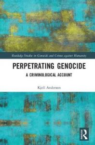 Perpetrating Genocide: A Criminological Account by Kjell Anderson (University of the Fraser Valley, Canada) (Hardback)