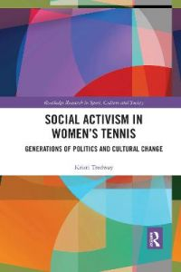 Social Activism in Women's Tennis: Generations of Politics and Cultural Change by Kristi Tredway (St Mary's College of Maryland, US)