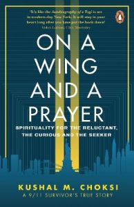 On a Wing and a Prayer: Spirituality for the reluctant, the curious and the seeker by Kushal M Choksi