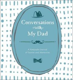 Conversations with My Dad: A Keepsake Journal of Stories and Memories by Lark Crafts (Hardback)
