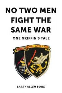 No Two Men Fight the Same War: One Griffin's Tale by Larry Allen Bond