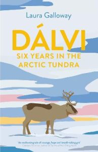 Dalvi: Six Years in the Arctic Tundra by Laura Galloway (author)