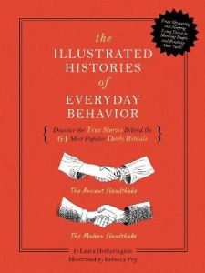 The Illustrated Histories of Everyday Behavior: Discover the True Stories Behind the 64 Most Popular Daily Rituals by Laura Hetherington (Hardback)
