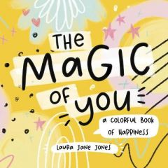 The The Magic of You: A Colorful Book of Happiness by Laura Jane (Hardback)