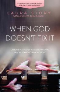When God Doesn't Fix It: Lessons You Never Wanted to Learn, Truths You Can't Live Without by Laura Story