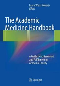 Roberts Academic Medicine Handbook: A Guide to Achievement and Fulfillment for Academic Faculty by Laura Weiss Roberts, MD, MA