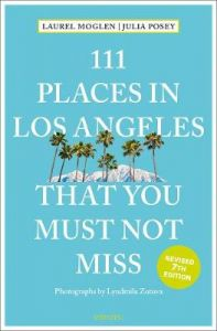 111 Places in Los Angeles That You Must Not Miss by Laurel Moglen