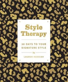 Style Therapy: 30 Days to Your Signature Style by Lauren Messiah