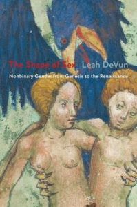 The Shape of Sex: Nonbinary Gender from Genesis to the Renaissance by Leah DeVun (Assistant Professor, Rutgers University)