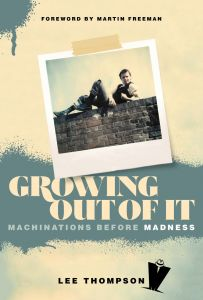 Growing Out Of It: Machinations Before Madness by Lee Thompson - Signed Edition