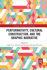 Performativity, Cultural Construction, and the Graphic Narrative by Leigh Anne Howard