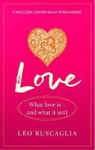 Love: What Love Is - And What It Isn't by Leo Buscaglia