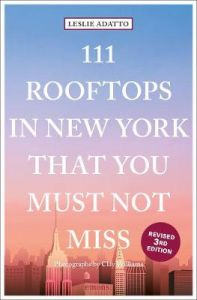 111 Rooftops in New York That You Must Not Miss by Leslie Adatto