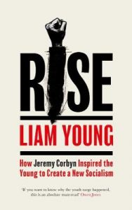Rise: How Jeremy Corbyn Inspired the Young to Create a New Socialism by Liam Young