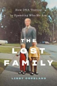 The Lost Family: How DNA Testing Is Upending Who We Are by Libby Copeland (Hardback)