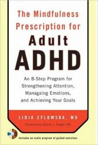 The Mindfulness Prescription for Adult ADHD: An 8-Step Program for Strengthening Attention, Managing Emotions, and Achieving Your Goals by Lidia Zylowska