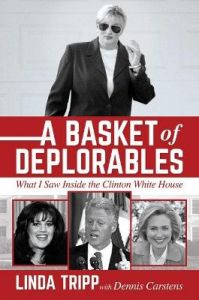 A Basket of Deplorables: What I Saw Inside the Clinton White House by Linda Tripp (Hardback)