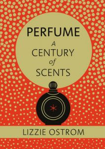 Perfume: A Century of Scents by Lizzie Ostrom (Hardback)