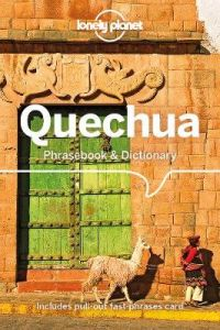 Lonely Planet Quechua Phrasebook & Dictionary by Lonely Planet