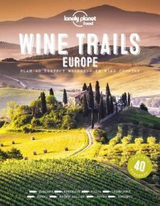 Wine Trails - Europe by Lonely Planet Food (Hardback)