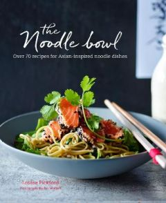 The Noodle Bowl: Over 70 Recipes for Asian-Inspired Noodle Dishes by Louise Pickford (Hardback)