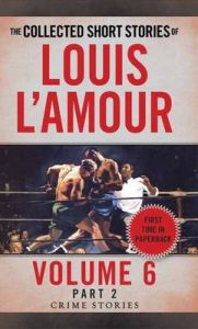 The Collected Short Stories of Louis L'Amour, Volume 6, Part 2: Crime Stories by Louis L'Amour