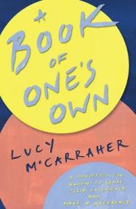 A Book of One's Own: A manifesto for women to share their expertise and make an impact by Lucy McCarraher