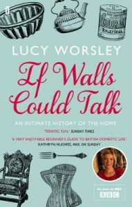 If Walls Could Talk: An intimate history of the home by Lucy Worsley