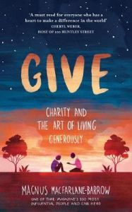 Give: Charity and the Art of Living Generously by Magnus MacFarlane-Barrow (Hardback)