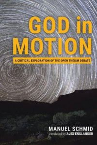 God in Motion: A Critical Exploration of the Open Theism Debate by Manuel Schmid (Hardback)