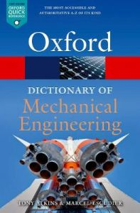 A Dictionary of Mechanical Engineering by Marcel Escudier (Emeritus Professor, Department of Engineering, The University of Liverpool)