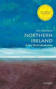 Northern Ireland: A Very Short Introduction by Marc Mulholland (Professor of Modern History, St Catherine's College, University of Oxford)