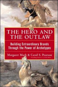 The Hero and the Outlaw: Building Extraordinary Brands Through the Power of Archetypes by Margaret Mark (Hardback)