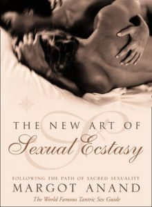 The New Art of Sexual Ecstasy: Following the Path of Sacred Sexuality by Margot Anand